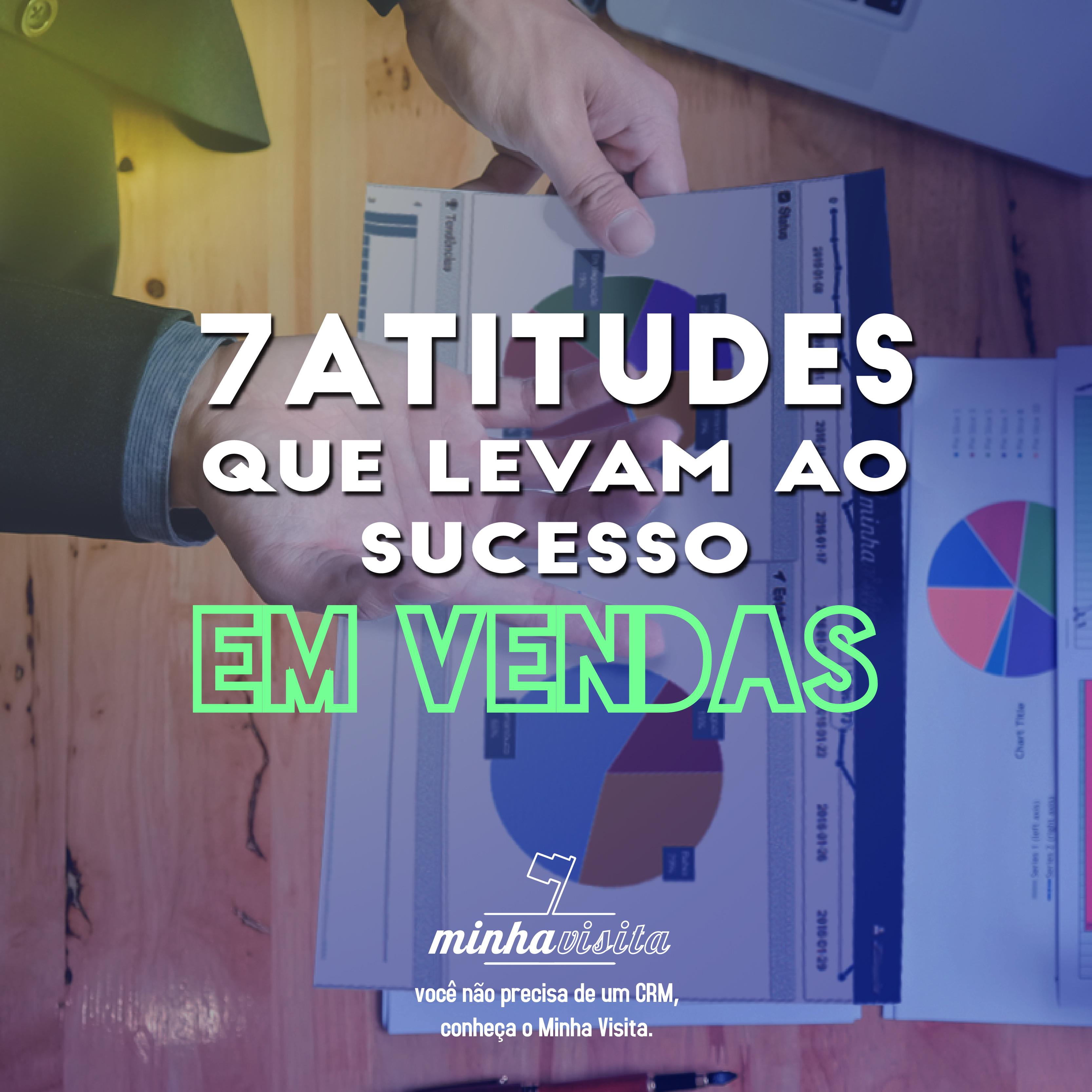 #As 7 atitudes que levam ao sucesso em vendas.