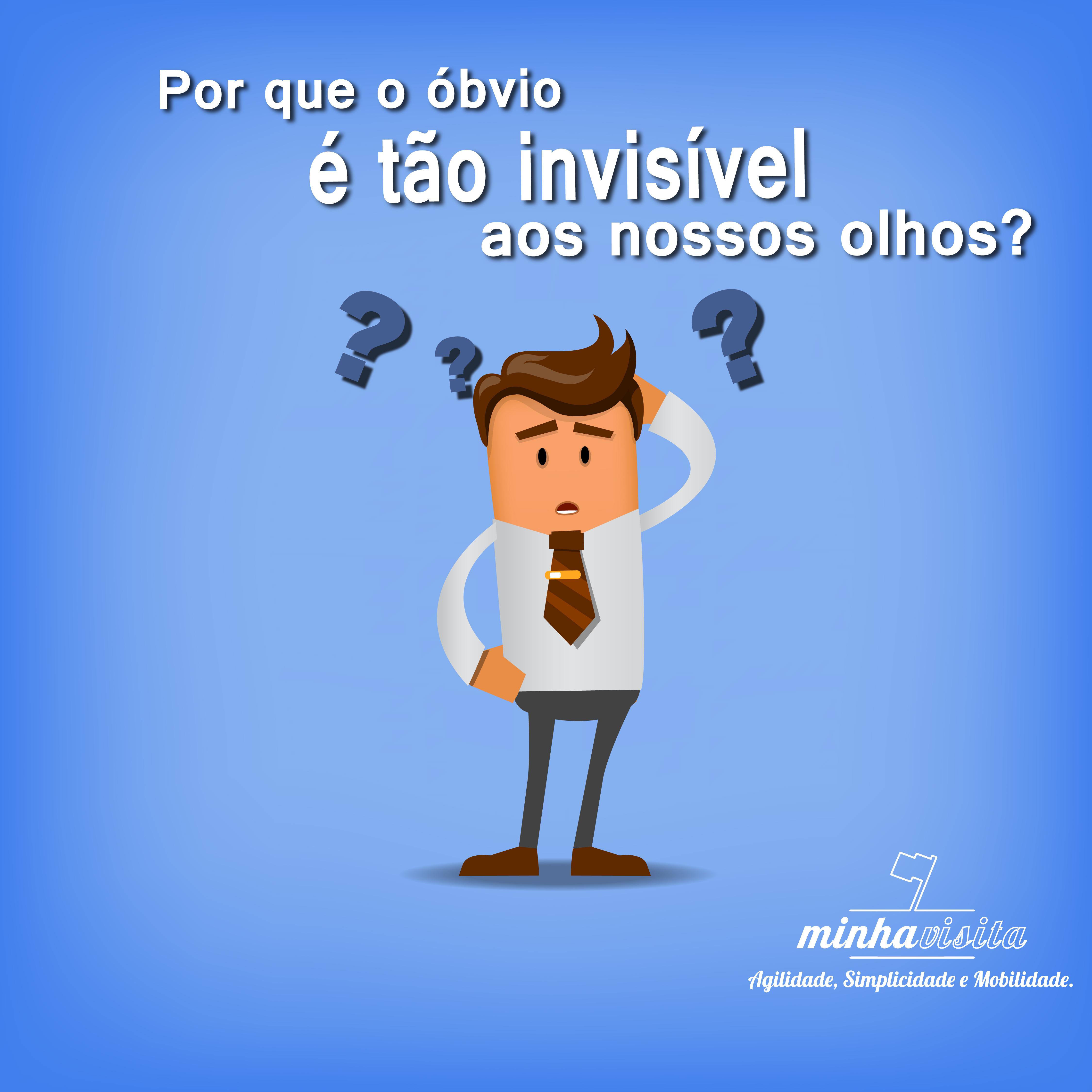 #Porque o óbvio é tão invisível aos nossos olhos?